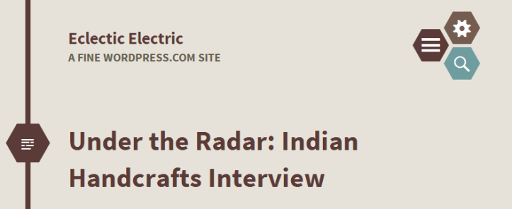 Under the Radar  Indian Handcrafts Interview   Eclectic Electric